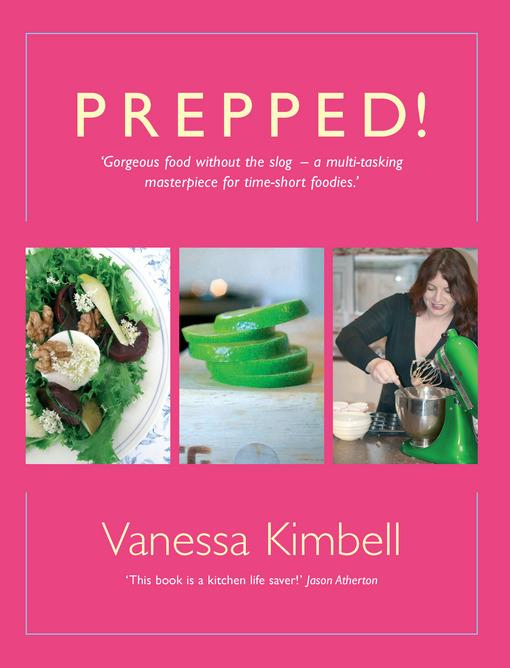 Prepped!: Gorgeous Food without the Slog - a Multi-tasking Masterpiece for Time-short Foodies EB9781848034099