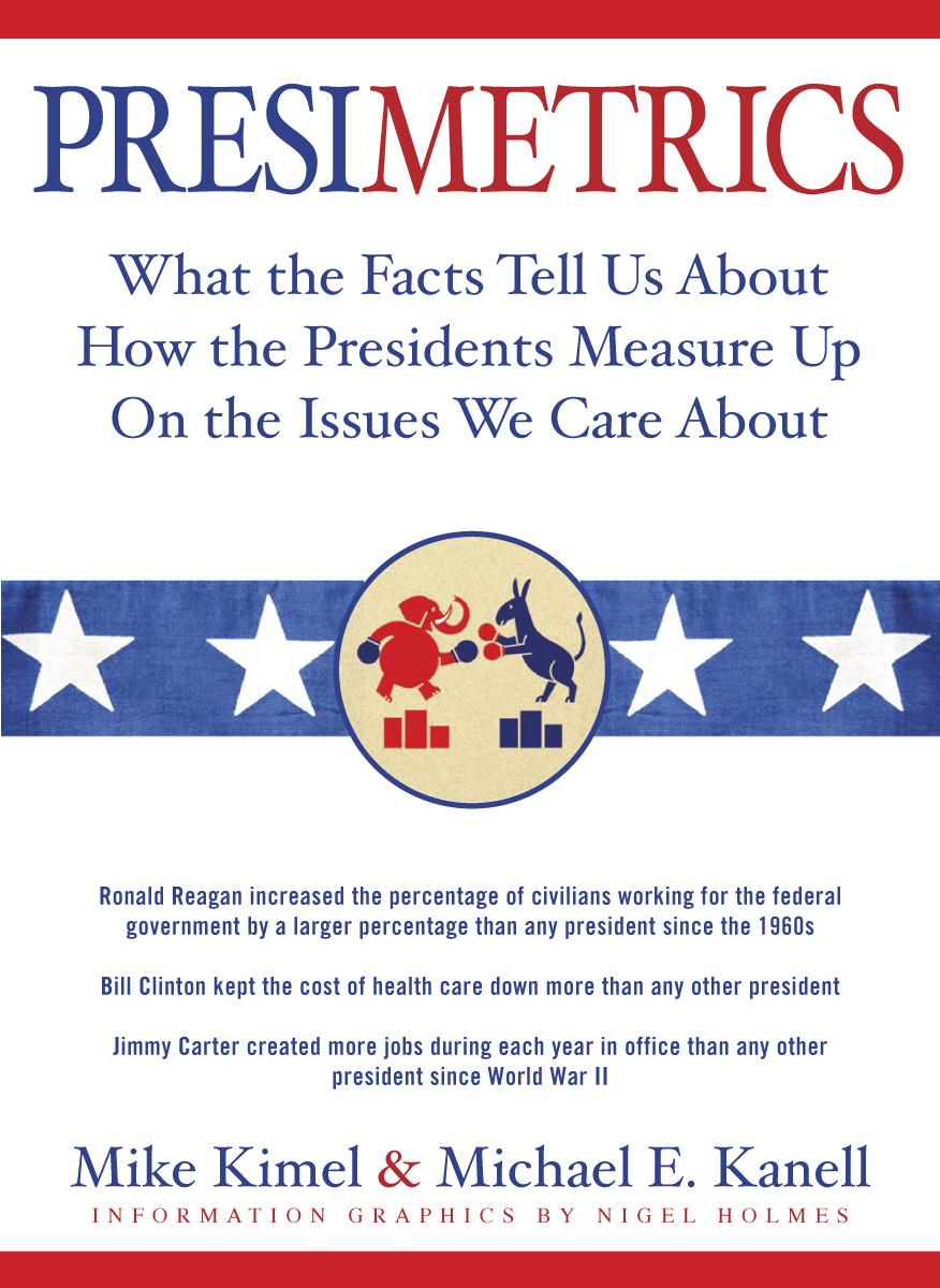 Presimetrics: What the Facts Tell Us About How the Presidents Measure Up On the Issues We Care About EB9781603762175