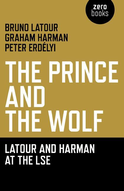 Prince and the Wolf: Latour and Harman at the LSE, The EB9781780990033
