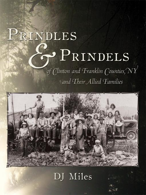 Prindles and Prindels of Clinton and Franklin Counties, NY and Their Allied Families EB9781449042417