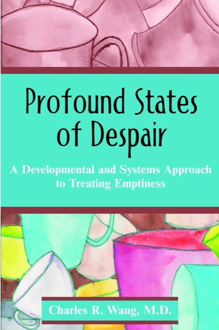 Profound States of Despair: A Developmental and Systems Approach to Treating Emptiness EB9781599429427