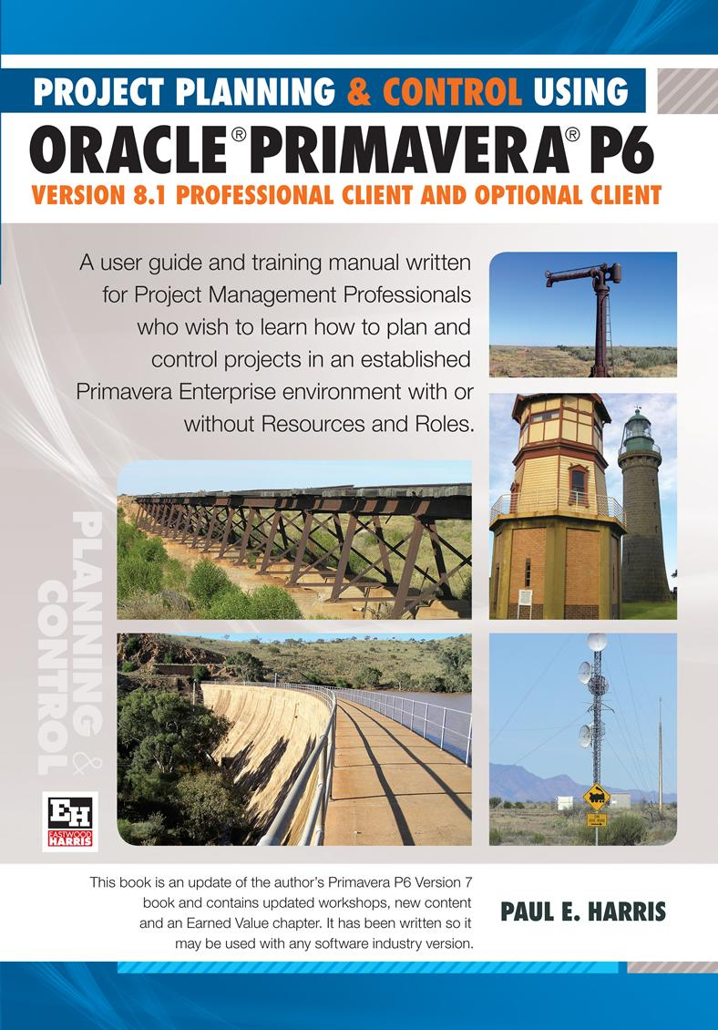 Project Planning & Control Using Primavera P6 Oracle Primavera P6 Version 8.1 Professional Client and Optional Client EB9781921059582
