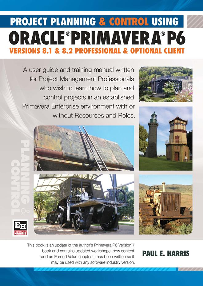 Project Planning and Control Using Oracle Primavera P6  - Version 8.1 &  8.2 Professional  Client  &  Optional Client EB9781921059612