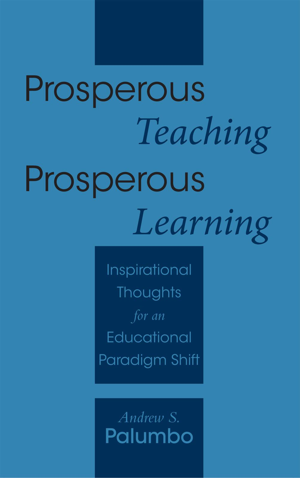 Prosperous Teaching Prosperous Learning: Inspirational Thoughts for an Educational Paradigm Shift EB9781452535012