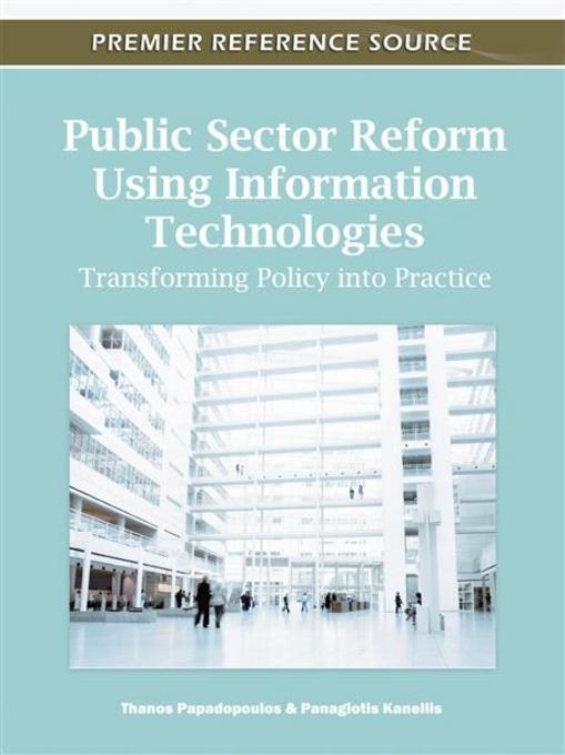 Public Sector Reform Using Information Technologies: Transforming Policy into Practice EB9781609608408