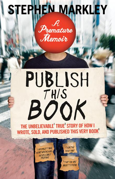 Publish This Book (TP): The Unbelievable True Story of How I Wrote, Sold and Published This Very Book EB9781402247170