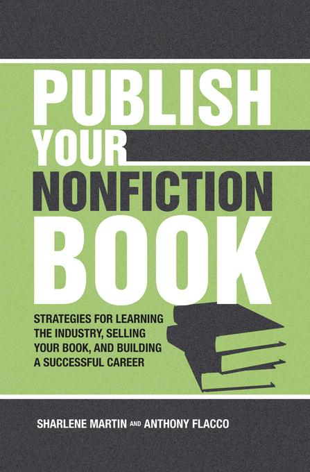 Publish Your Nonfiction Book: Strategies for Learning the Industry, Selling Your Book, and Building a Successful Career EB9781599633381