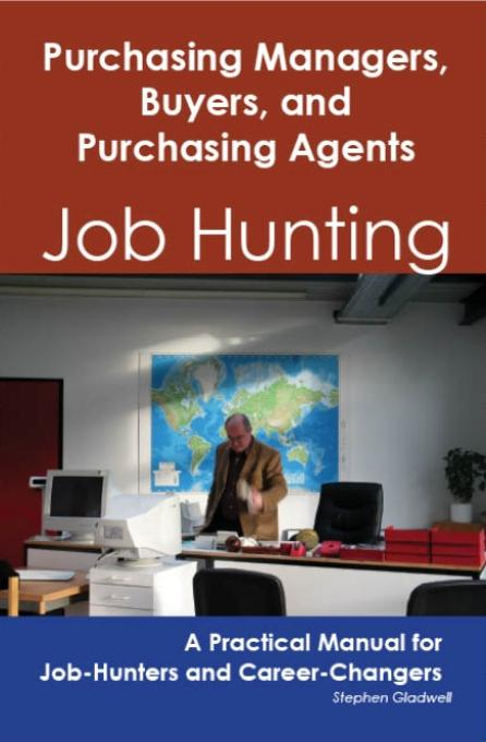 Purchasing Managers, Buyers, and Purchasing Agents: Job Hunting - A Practical Manual for Job-Hunters and Career Changers EB9781743043813