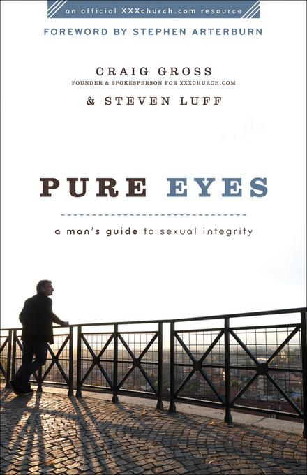 Pure Eyes: A Man's Guide to Sexual Integrity EB9781441213044