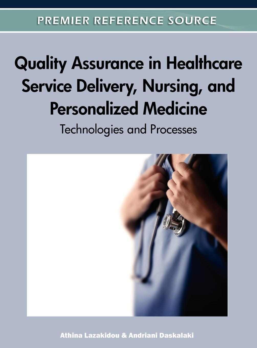 Quality Assurance in Healthcare Service Delivery, Nursing and Personalized Medicine: Technologies and Processes EB9781613501214
