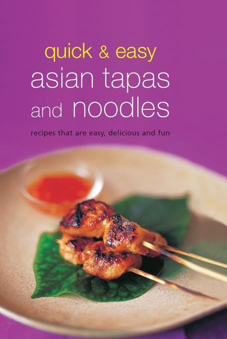 Quick & Easy Asian Tapas and Noodles: Recipes that are Easy, Delicious and Fun EB9781462909032