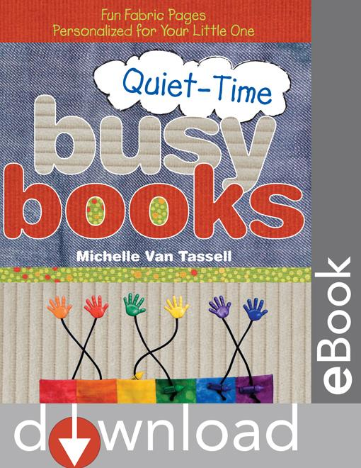 Quiet-Time Busy Books: Fun Fabric Pages Personalized for Your Little One EB9781607054658