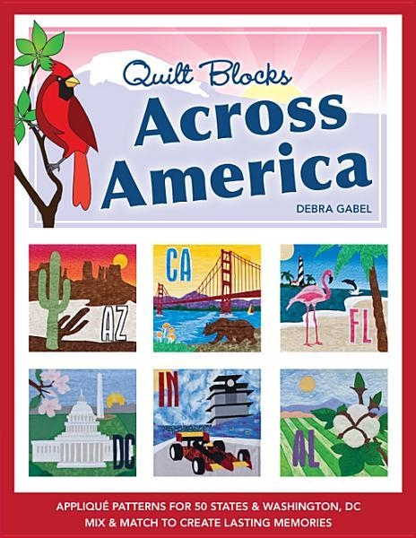 Quilt Blocks Across America: Applique Patterns for 50 States & Washington, D.C., Mix & Match to Create Lasting Memories EB9781607054498