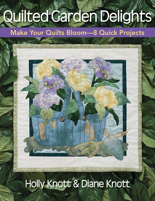 Quilted Garden Delights: Make Your Quilts Bloom - 8 Quick Projects EB9781607053309
