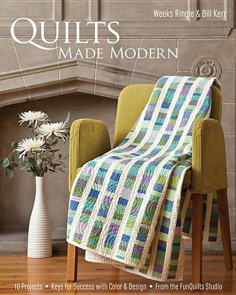 Quilts Made Modern: 10 Projects, Keys for Success with Color & Design, From the FunQuilts Studio EB9781607051459