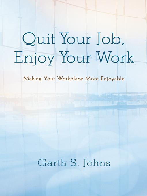 Quit Your Job, Enjoy Your Work: Making Your Workplace More Enjoyable EB9781475927177