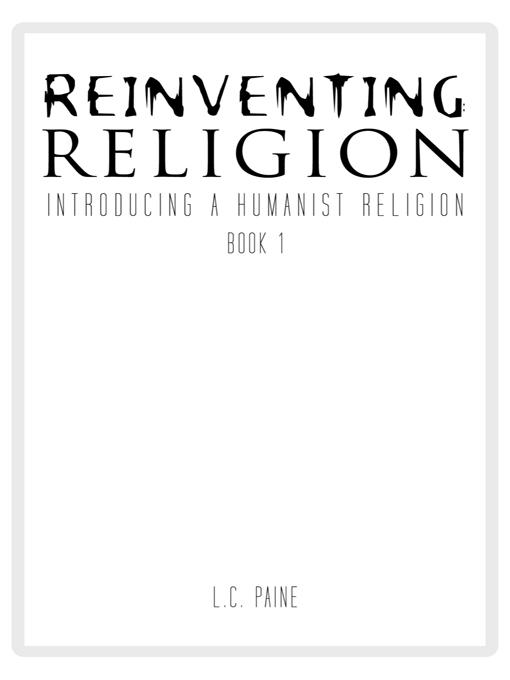 REINVENTING RELIGION: Introducing a Humanist Religion EB9781462027347