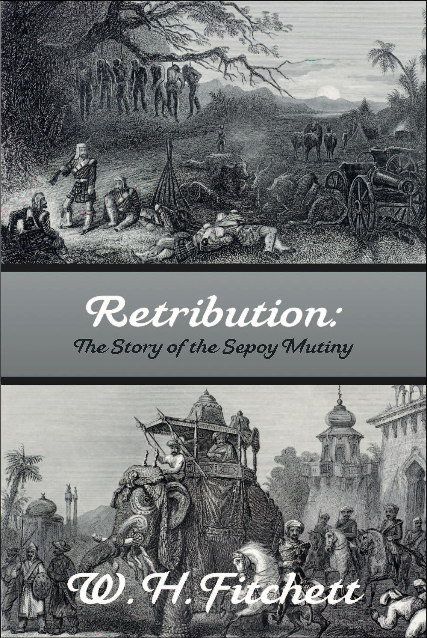 RETRIBUTION: The Story of the Sepoy Mutiny EB9781611790641