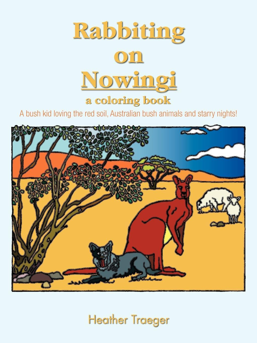 Rabbiting on Nowingi - a coloring book: A bush kid loving the red soil, Australian bush animals and starry nights! EB9781466900592