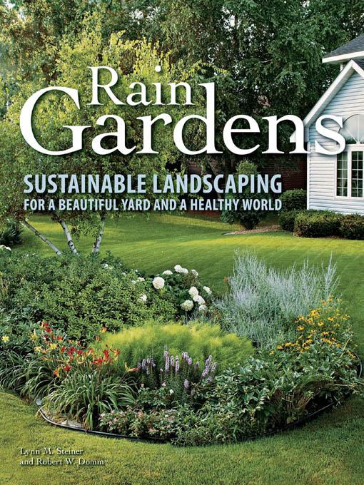 Rain Gardens: Sustainable Landscaping for a Beautiful Yard and a Healthy World EB9781610597852