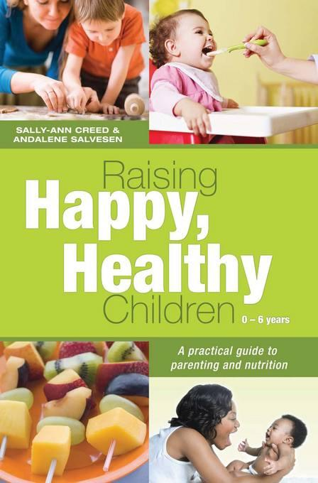 Raising Happy, Healthy Children: A practical guide to parenting and nutrition EB9781415310762