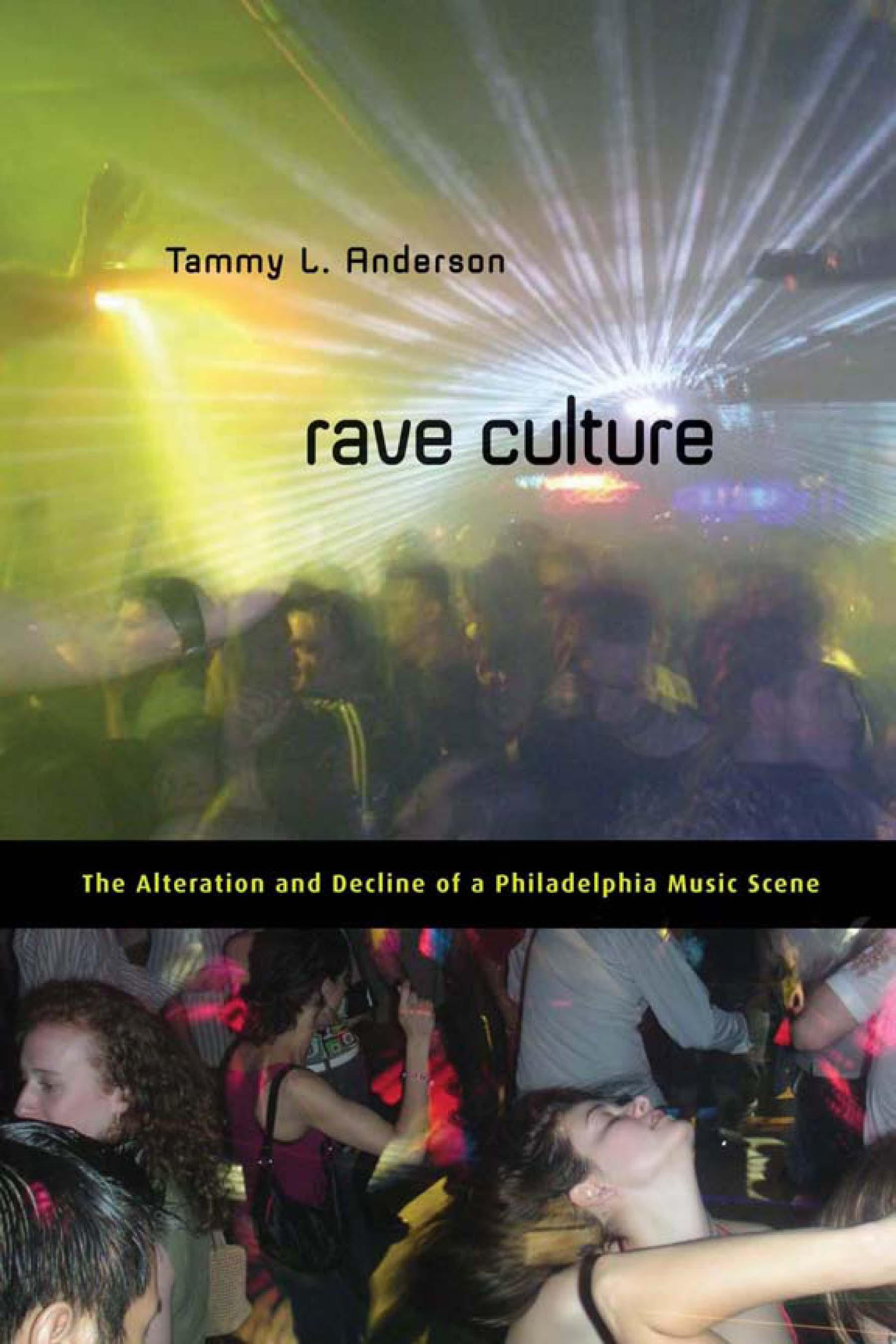 Rave Culture: The Alteration and Decline of a Philadelphia Music Scene EB9781592139354