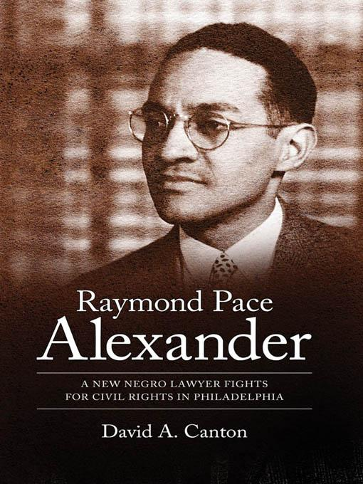 Raymond Pace Alexander: A New Negro Lawyer Fights for Civil Rights in Philadelphia EB9781604734263