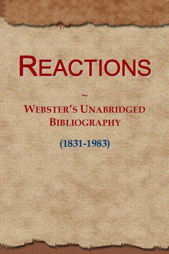 Reactions: Webster's Unabridged Bibliography (1831-1983) EB9781114737884