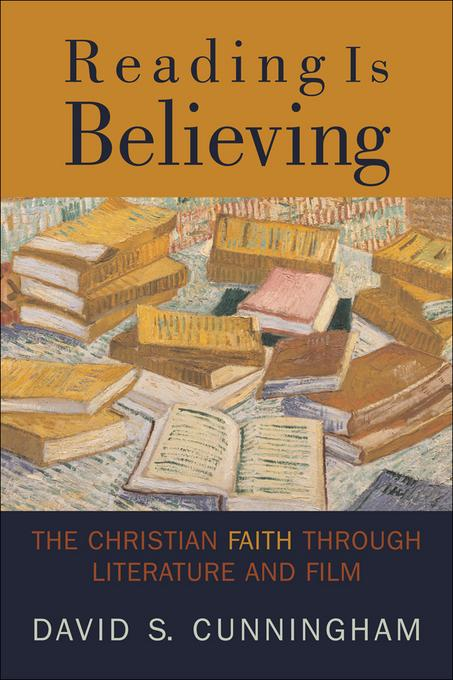 Reading Is Believing: The Christian Faith through Literature and Film EB9781441239099