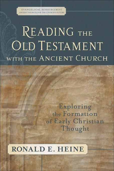 Reading the Old Testament with the Ancient Church: Exploring the Formation of Early Christian Thought EB9781441201539