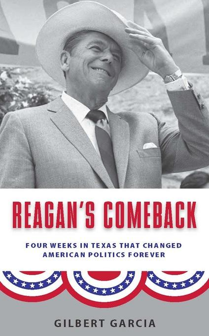 Reagan's Comeback: Four Weeks in Texas That Changed American Politics Forever EB9781595341174