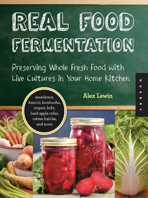 Real Food Fermentation: Preserving Whole Fresh Food with Live Cultures in Your Home Kitchen EB9781610584173