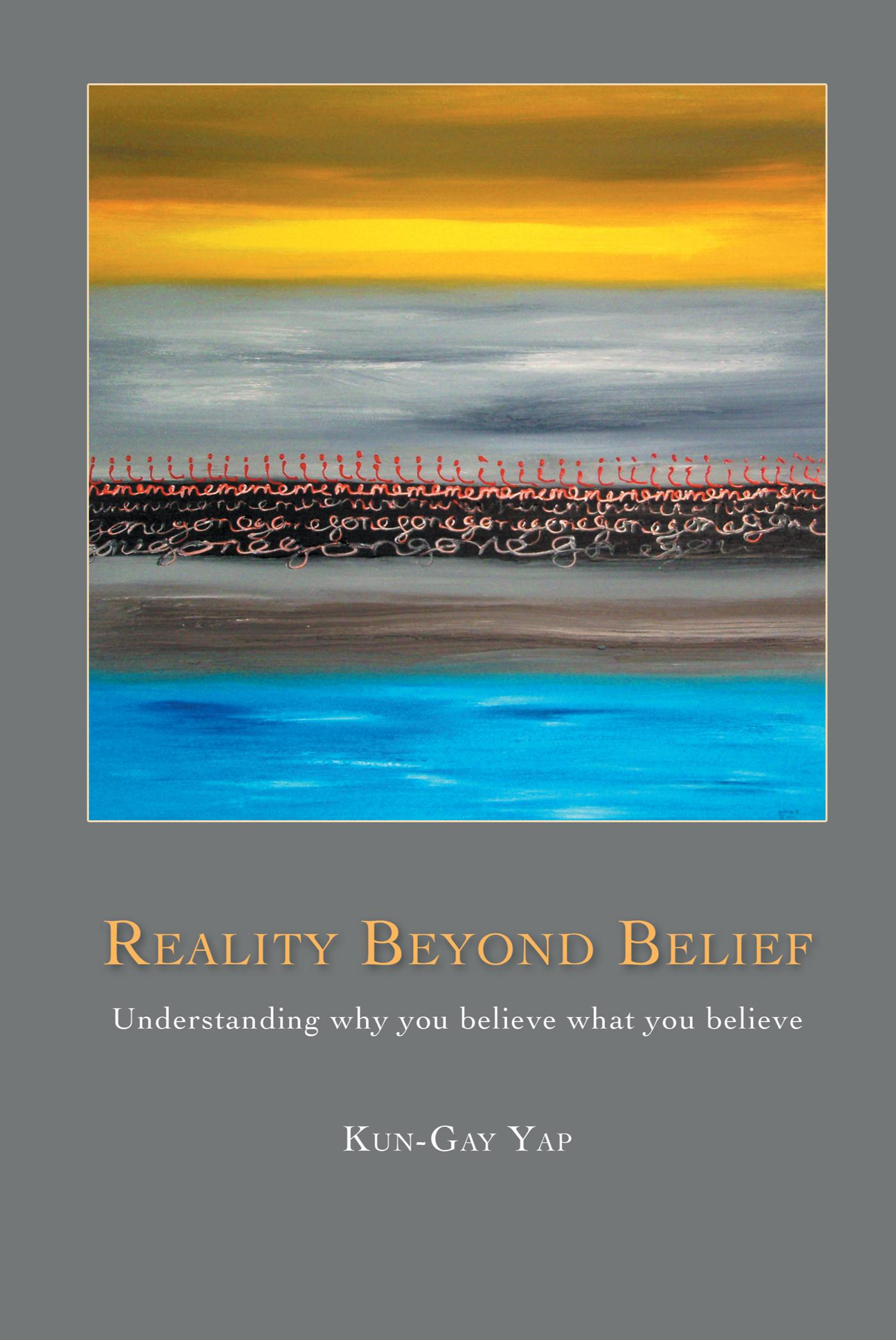 Reality Beyond Belief: Understanding Why You Believe What You Believe EB9781452505756