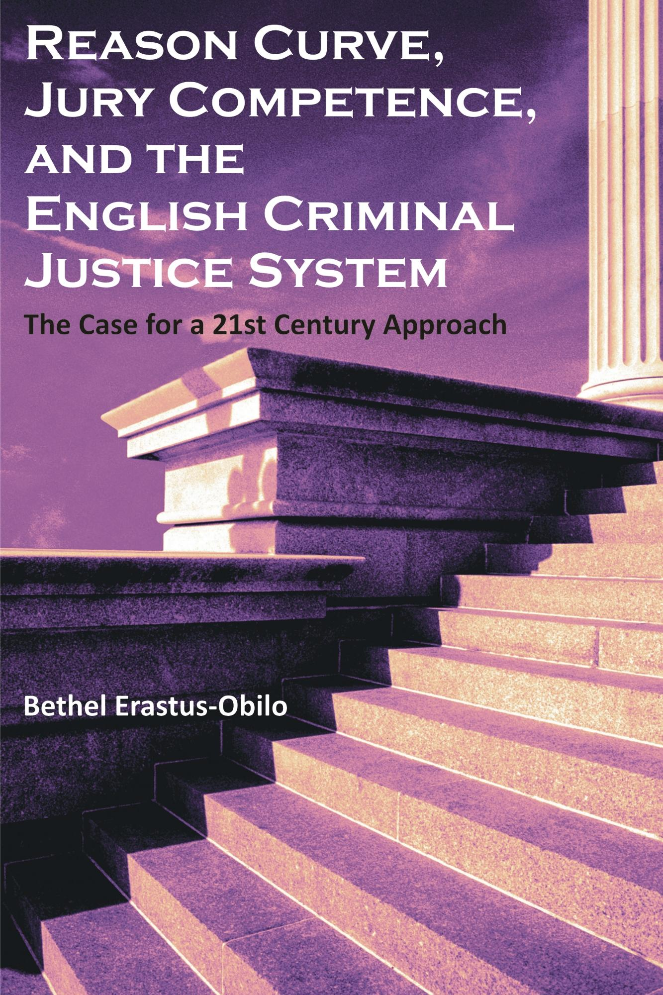 Reason Curve, Jury Competence, and the English Criminal Justice System: The Case for a 21st Century Approach EB9781599429250