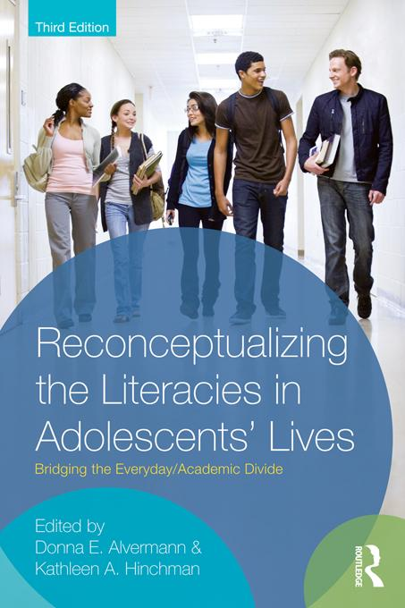 Reconceptualizing the Literacies in Adolescents' Lives EB9781136728075