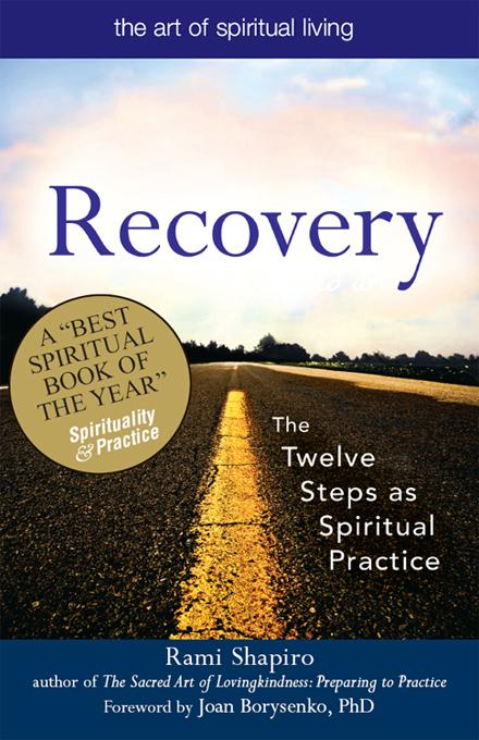 Recovery--The Sacred Art: The Twelve Steps as Spiritual Practice EB9781594733659