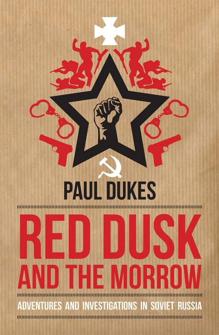 Red Dusk and the Morrow: Adventures and Investigations in Soviet Russia EB9781849544191