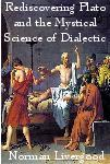 Rediscovering Plato and the Mystical Science of Dialectic EB9781934280614