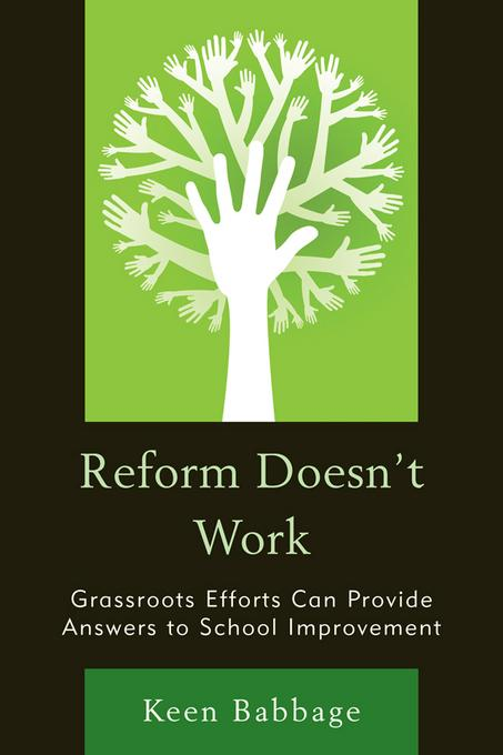 Reform Doesn't Work: Grassroots Efforts Can Provide Answers to School Improvement EB9781610486170