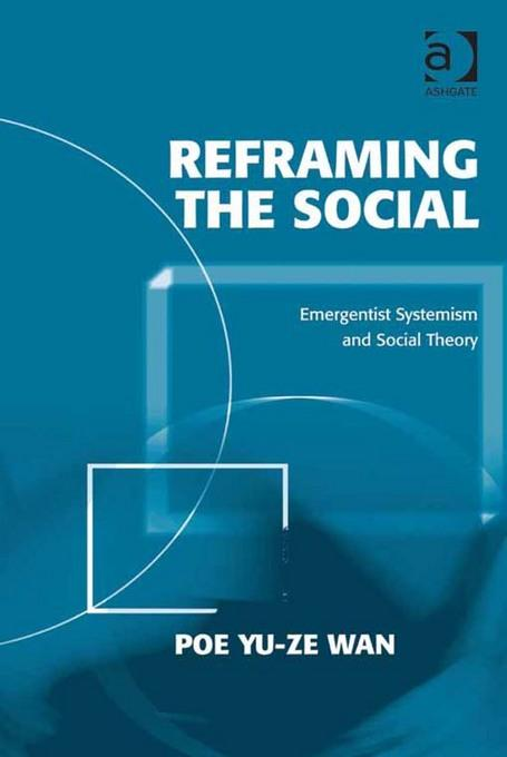 Reframing the Social: Emergentist Systemism and Social Theory EB9781409411536