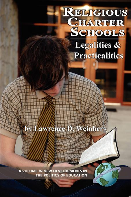Religious Charter Schools: Legalities and Practicalities. New Developments in the Politics of Education. EB9781607526223