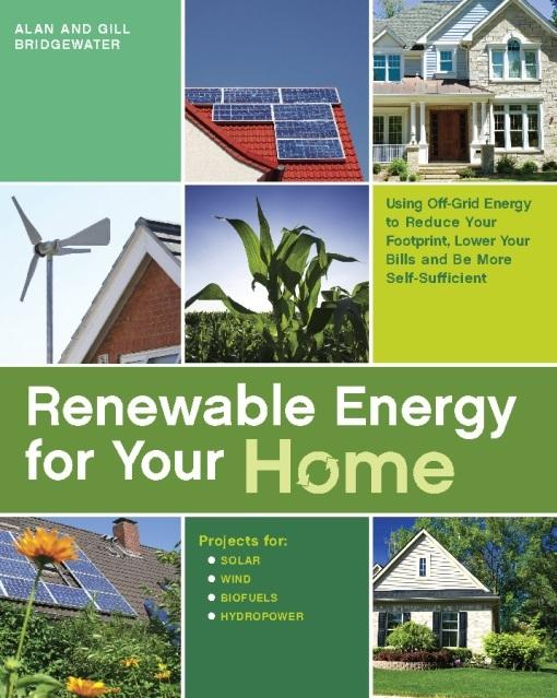 Renewable Energy for Your Home: Using Off-Grid Energy to Reduce Your Footprint, Lower Your Bills and be More Self-Sufficient EB9781569759417