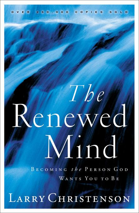 Renewed Mind, The: Becoming the Person God Wants You to Be