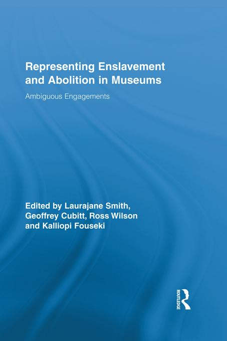 Representing Enslavement and Abolition in Museums EB9781136667374