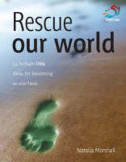 Rescue our World: 52 brilliant little ideas for becoming an eco hero EB9781907518201