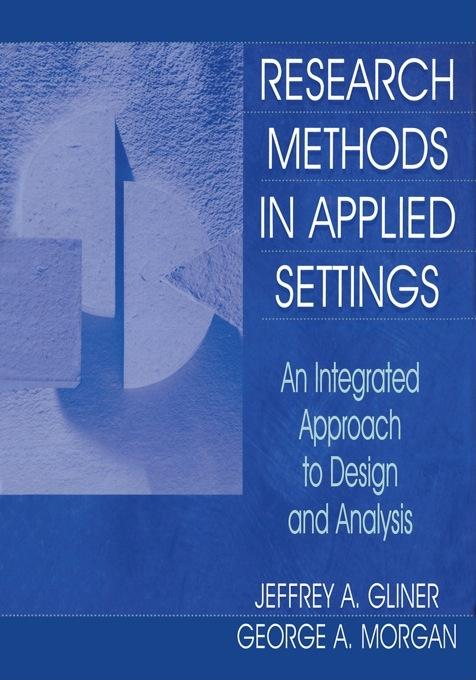 Research Methods in Applied Settings: An integrated Approach To Design and Analysis EB9781410605337