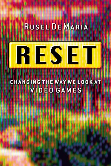 Reset: Changing the Way We Look at Video Games EB9781576755198