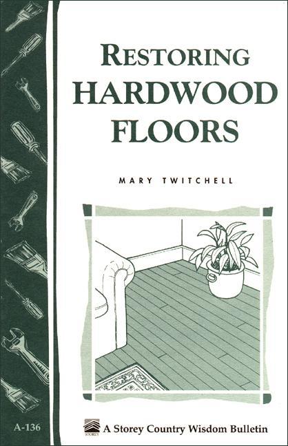 Restoring Hardwood Floors: Storey's Country Wisdom Bulletin A-136 EB9781603426084