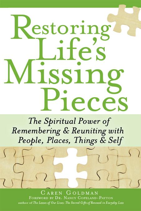 Restoring Life's Missing Pieces: The Spiritual Power of Remembering and Reuniting with People, Places, Things and Self