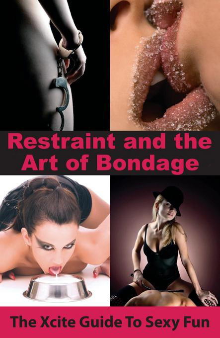 Restraint and The Art of Bondage: An Xcite Guide to Sexy Fun EB9781908086815